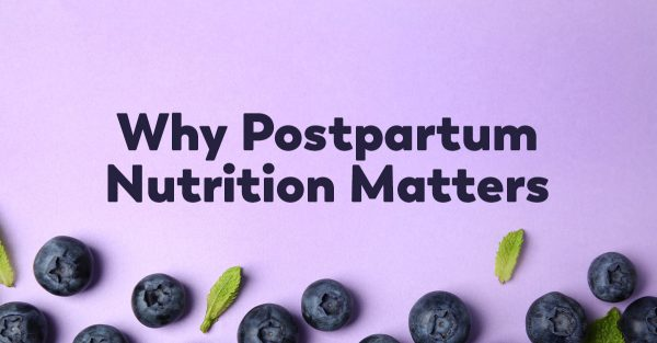 postpartum-nutrition-why-it-matters