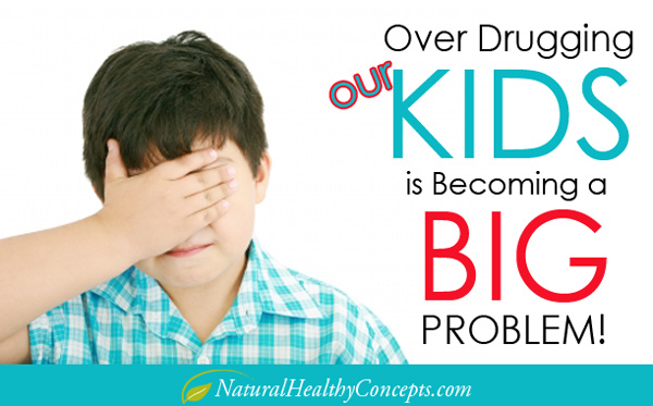 over drugging our kids - pharmaceutical abuse!